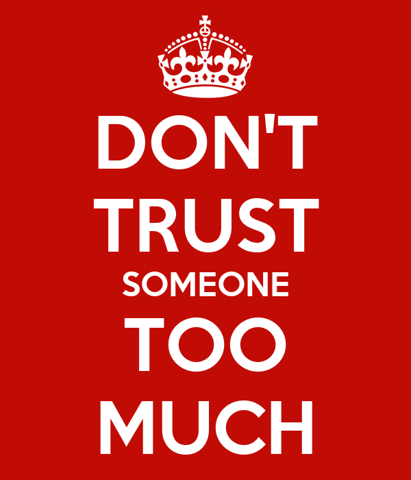 Dont Trust Someone Too Much Poster Cella Keep Calm O Matic