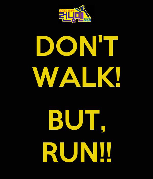 Don't Walk Run Running Man Don't Walk But Run
