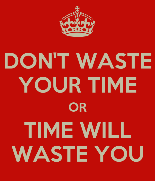dont waste time essay Do apps help you or just waste your time by shannon doyne i don't think apps are a waste because they can be very useful and can help with small tasks.