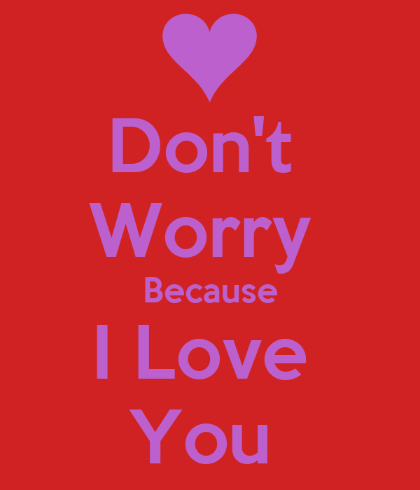 Don't Worry Because I Love You Poster