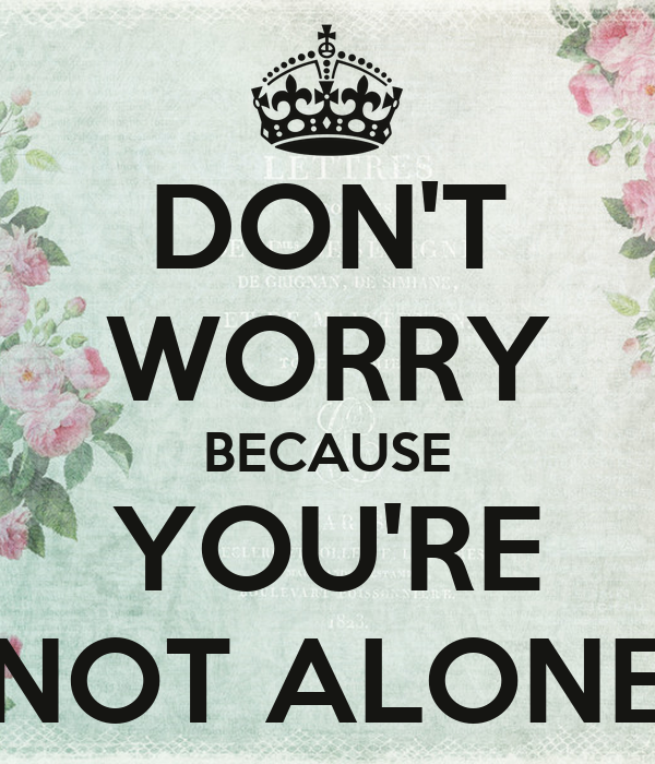 You Re Not In This Alone What Columbine: DON'T WORRY BECAUSE YOU'RE NOT ALONE Poster