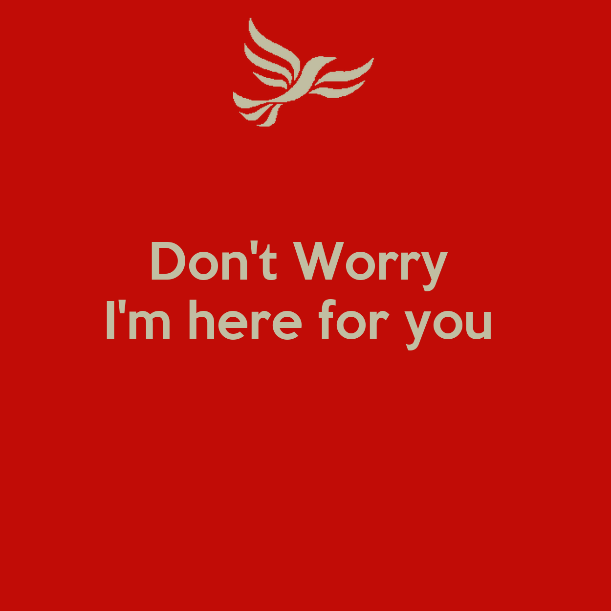 Don't Worry I'm Here For You Poster