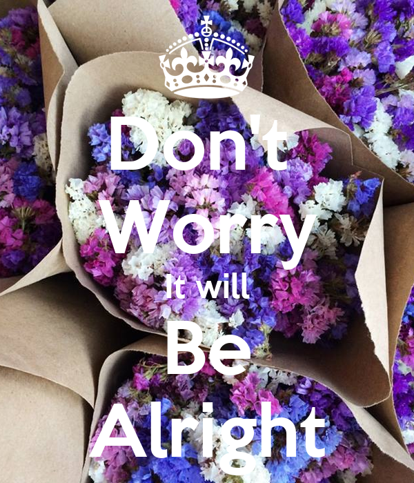 Don't Worry It Will Be Alright Poster