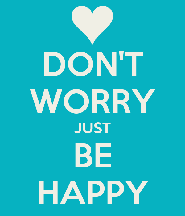 DON'T WORRY JUST BE HAPPY Poster