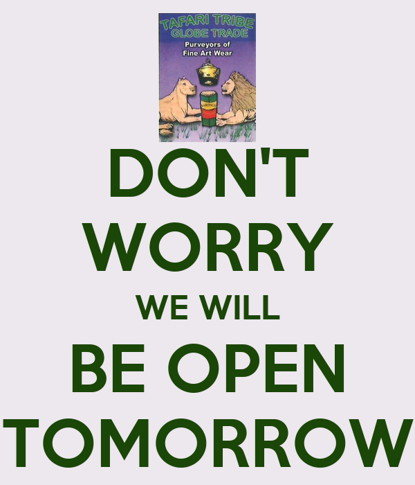 don t worry we will be open tomorrow poster saidah keep calm o matic