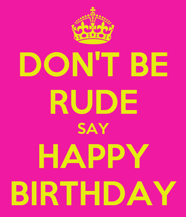 DON'T BE RUDE SAY HAPPY BIRTHDAY Poster