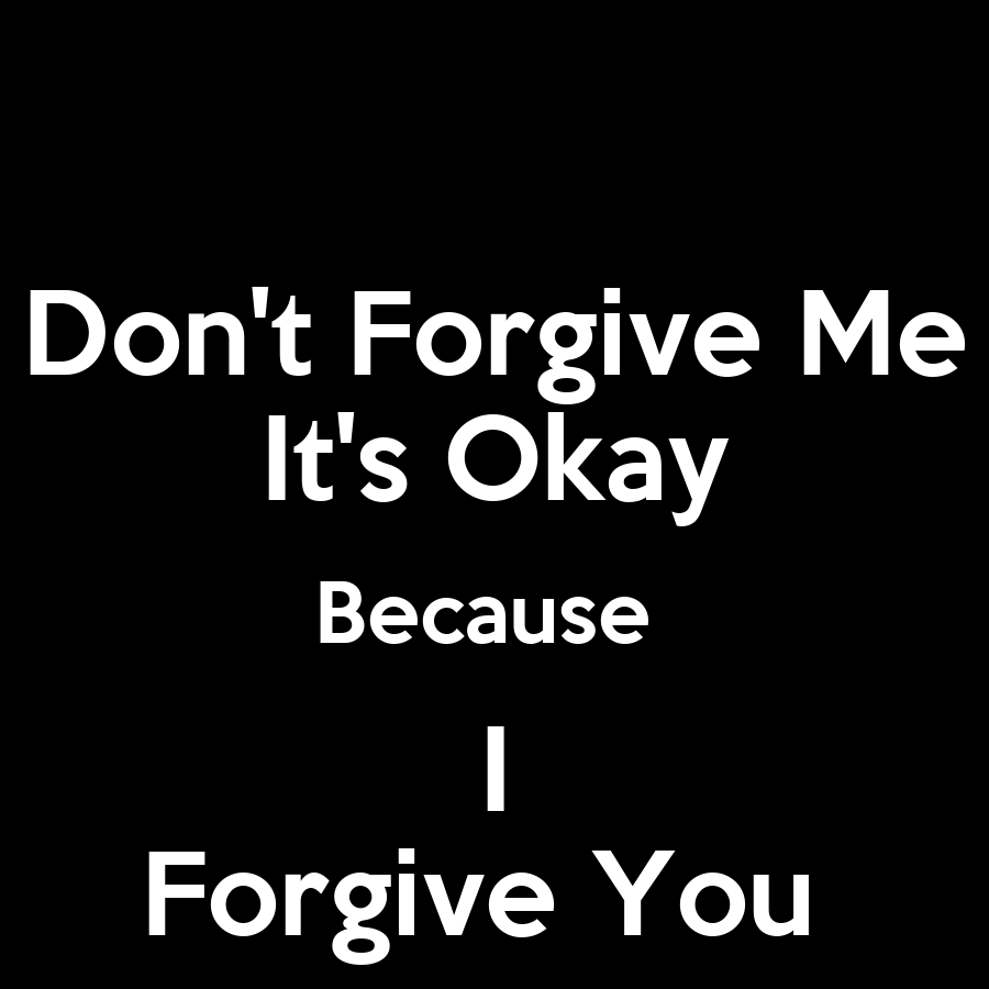 Forgive Me Quotes You Have To Forgive Me  Inspiring Quotes And Words In Life