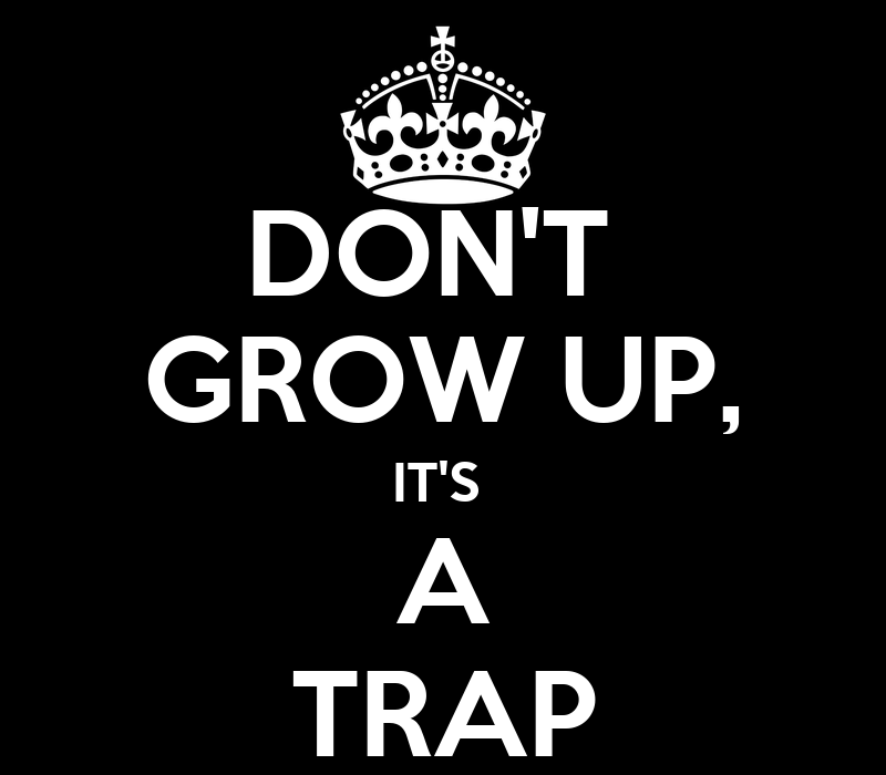 DON T GROW UP  IT S A TRAPIts A Trap Wallpaper