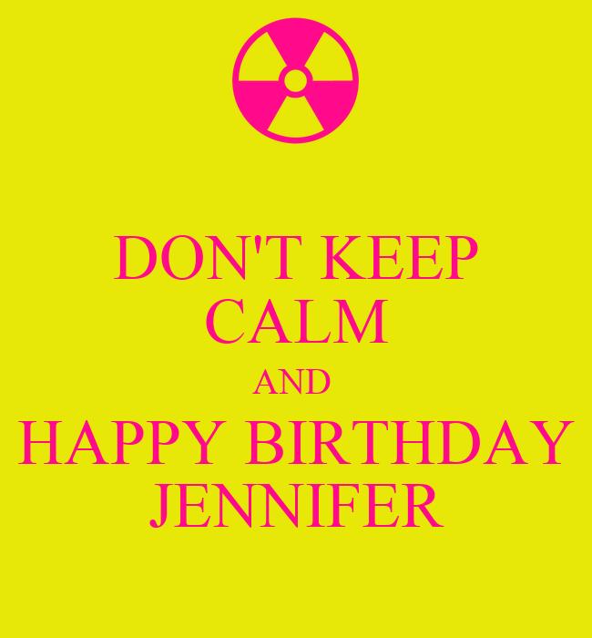 DON'T KEEP CALM AND HAPPY BIRTHDAY JENNIFER