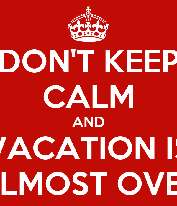 Vacation Is Almost Over Quotes - Search Quotes