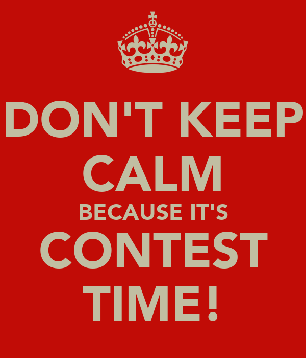 Its Contest Time Don't keep calm because it's contest time! by jon