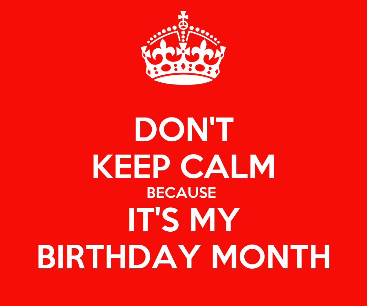 Don 39 t keep calm because it 39 s my birthday month poster - Its my birthday month images ...
