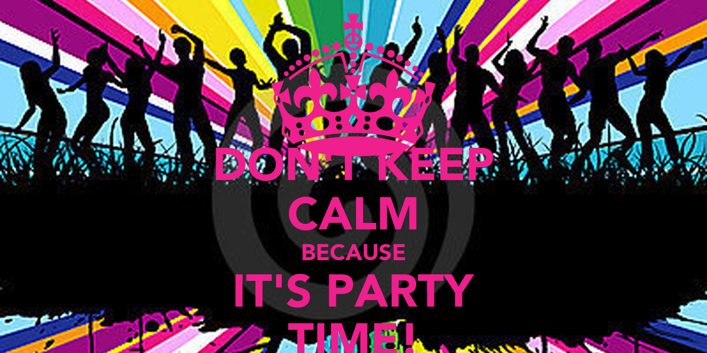 DON'T KEEP CALM BECAUSE IT'S PARTY TIME! Poster