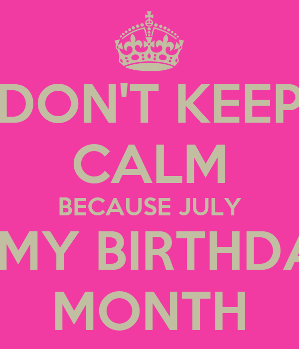 JULY IS MY BIRTHDAY MO...