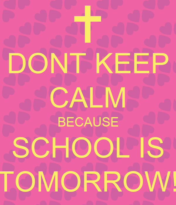 Marvelous DONT KEEP CALM BECAUSE SCHOOL IS TOMORROW!   KEEP CALM AND CARRY ON Image  Gen Nice Design