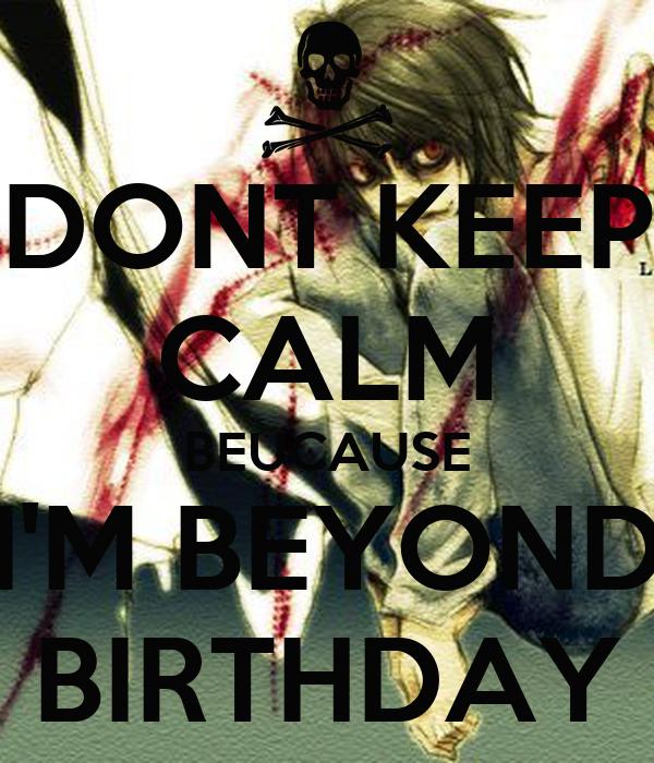 Beyond Birthday Quotes I'm Beyond Birthday