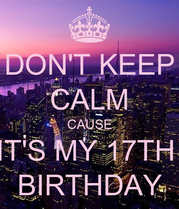 its my 17th birthday