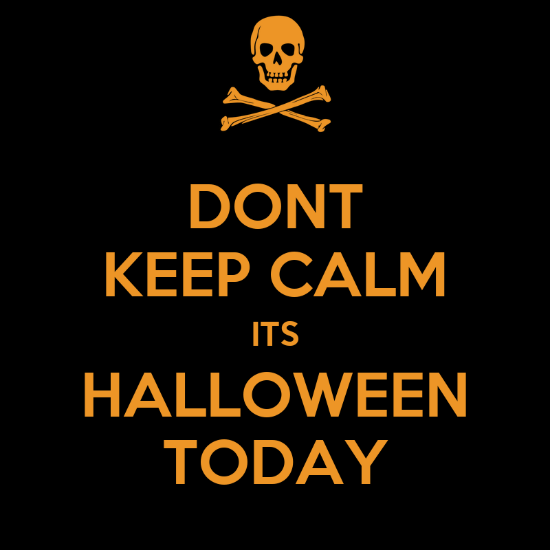 Great DONT KEEP CALM ITS HALLOWEEN TODAY Poster F Keep Calm O Matic Amazing Pictures