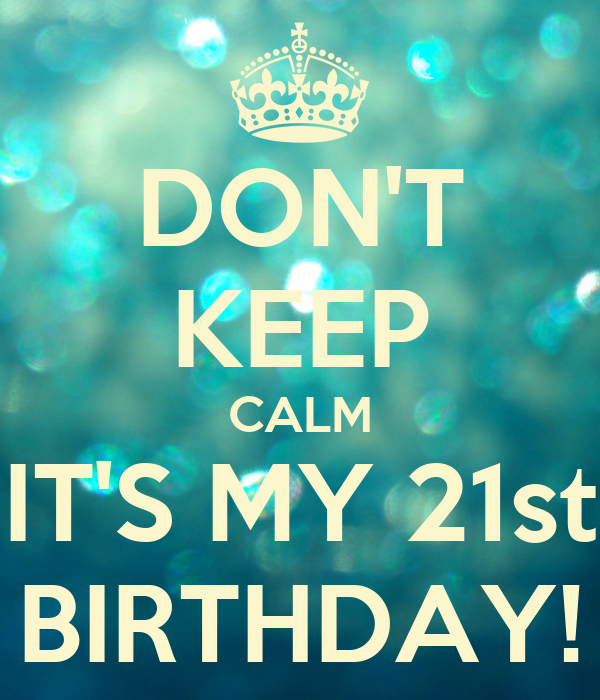 DON'T KEEP CALM IT'S MY 21st BIRTHDAY! Poster