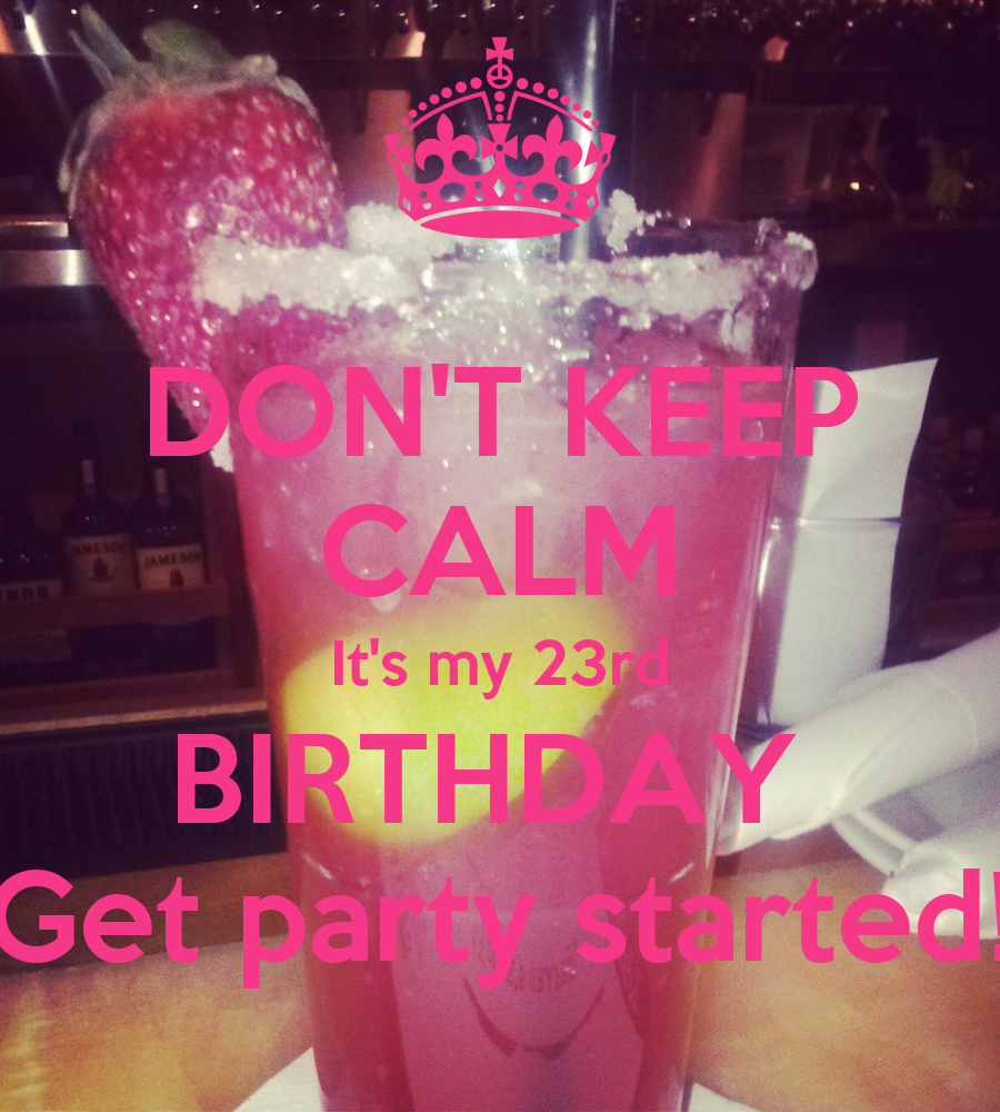 23 Gifts For My Boyfriend S 23rd Birthday: DON'T KEEP CALM It's My 23rd BIRTHDAY Get Party Started