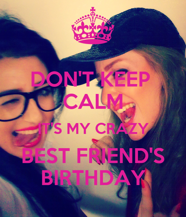 Dont Keep Calm Its My Crazy Best Friends Birthday Poster Bj