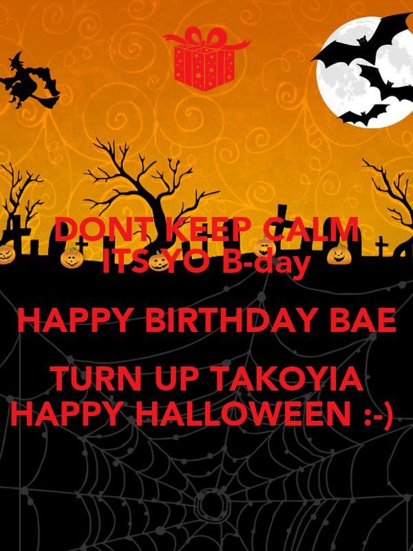 Dont Keep Calm Its Yo B Day Happy Birthday Bae Turn Up