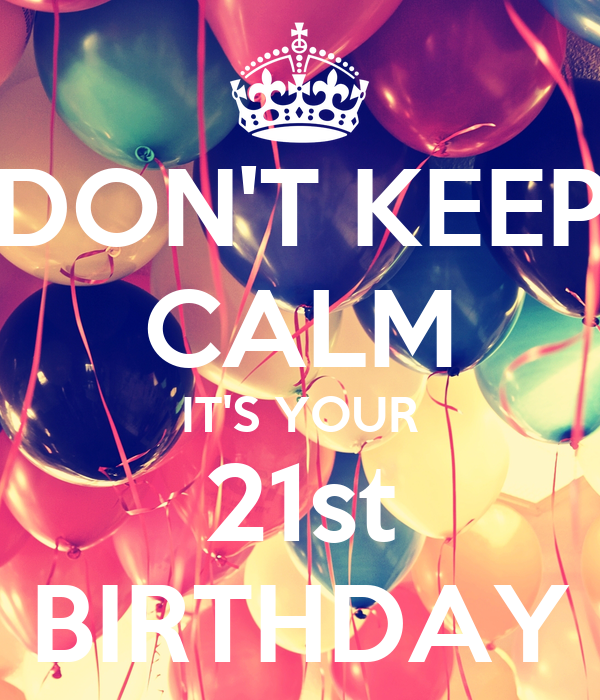 DON'T KEEP CALM IT'S YOUR 21st BIRTHDAY Poster