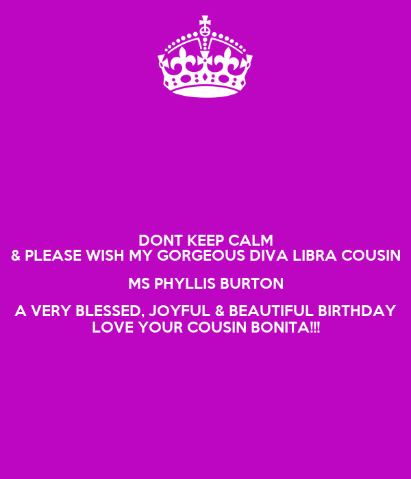 Dont Keep Calm Please Wish My Gorgeous Diva Libra Cousin Ms