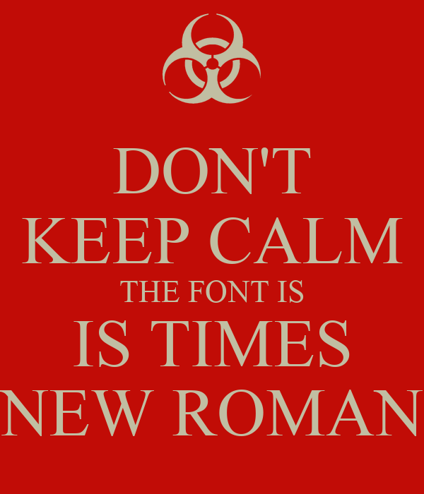 Don 39 t keep calm the font is is times new roman poster for Keep calm font
