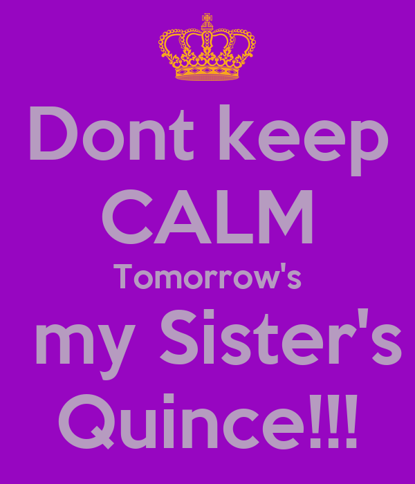 Attractive Dont Keep CALM Tomorrows My Sisters Quince!!! Poster Jackie Kee.