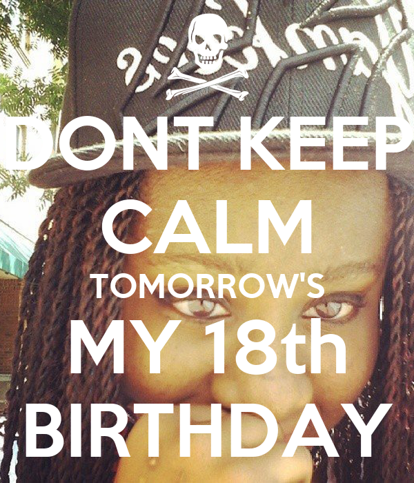 DONT KEEP CALM TOMORROW'S MY 18th BIRTHDAY Poster