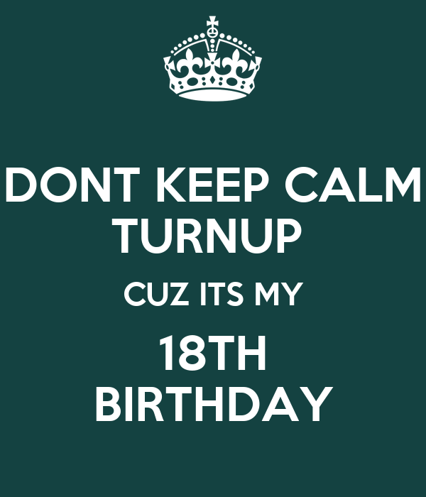 DONT KEEP CALM TURNUP CUZ ITS MY 18TH BIRTHDAY Poster