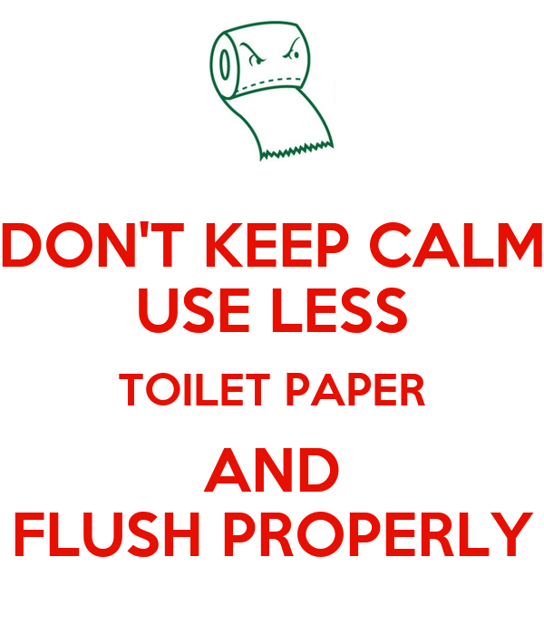Don 39 t keep calm use less toilet paper and flush properly poster idefix keep calm o matic - Commode not flushing completely ...