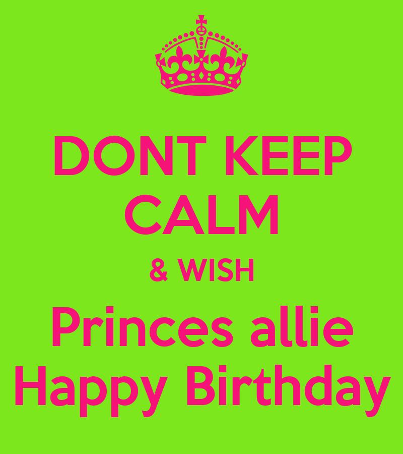 DONT KEEP CALM & WISH Princes Allie Happy Birthday Poster
