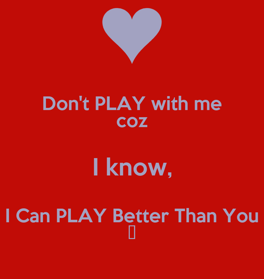 Don t play with me coz i know i can play better than you poster