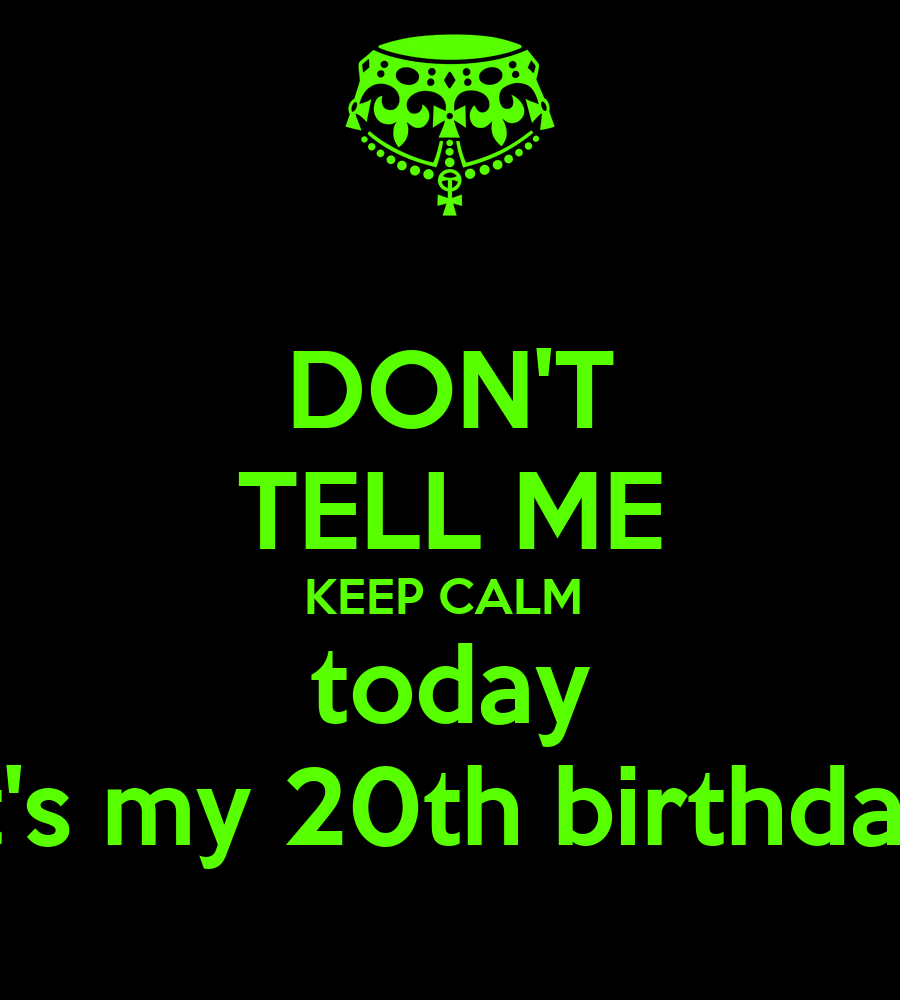 Happy Birthday 20th Quotes: DON'T TELL ME KEEP CALM Today It's My 20th Birthday Poster