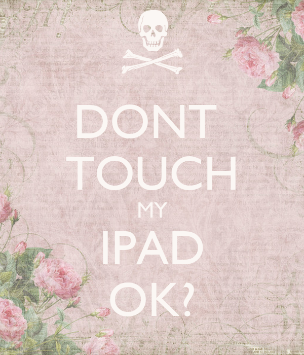 Dont Touch My Ipad Ok Poster Radoo Keep Calm O Matic