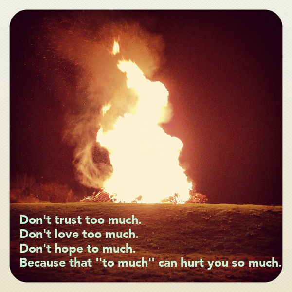 Dont Trust Too Much Dont Love Too Much Dont Hope To Much