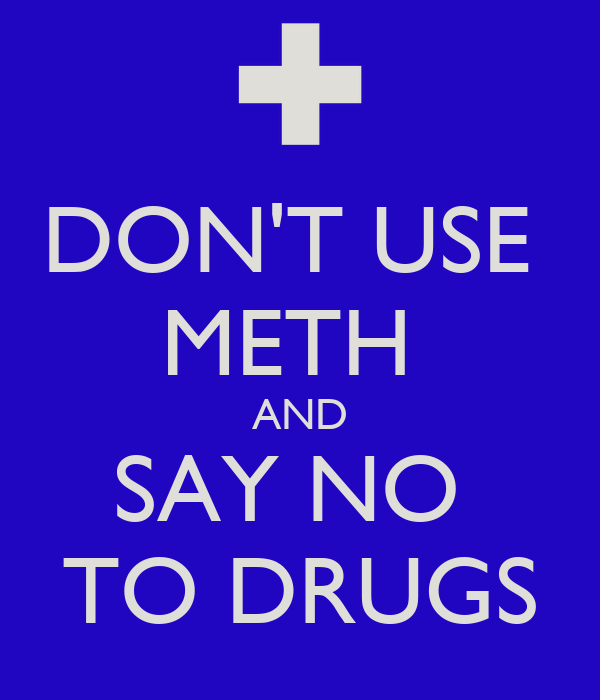DON'T USE METH AND SAY NO TO DRUGS Poster | ben | Keep