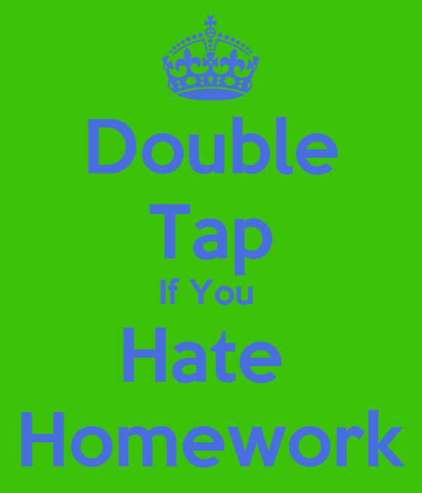 Double tap if you hate homework keep calm and carry on image