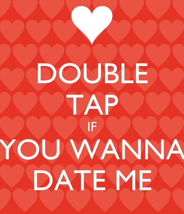do you wanna date me