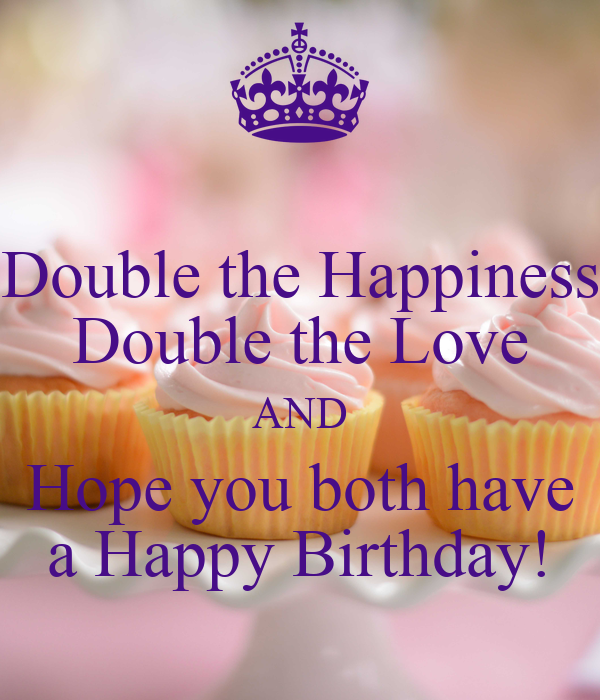 Double The Happiness Double The Love And Hope You Both Happy Birthday To Both You Wishes