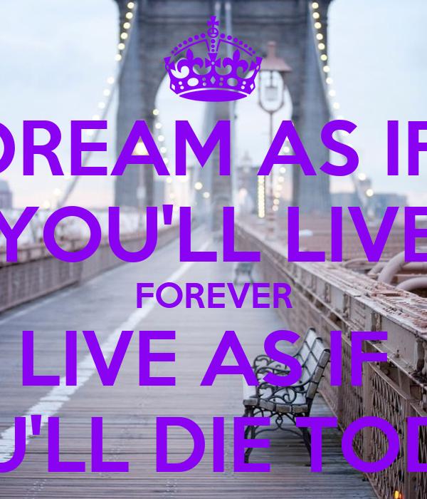 dream as if youll live forever 18 listopadu 2016 dream as if you'll live forever.