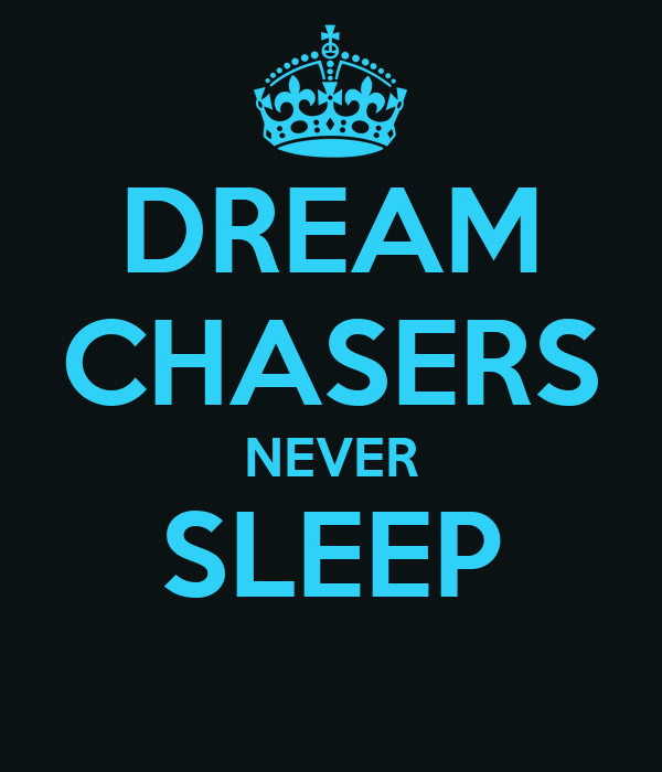 Dream Chasers Never Sleep Poster Honey Keep Calm O Matic