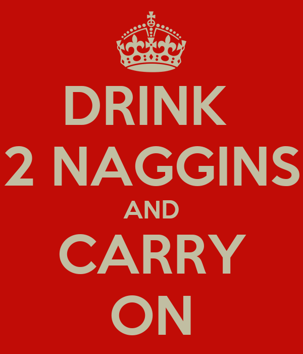 http://sd.keepcalm-o-matic.co.uk/i/drink-2-naggins-and-carry-on-2.png
