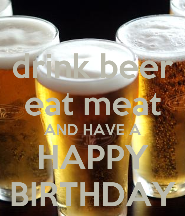 Drink-beer-eat-meat-and-have-a-happy-birthday.png (600×700)