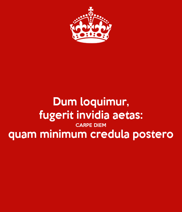 Dum Loquimur Fugerit Invidia Aetas Carpe Diem Quam Minimum Credula