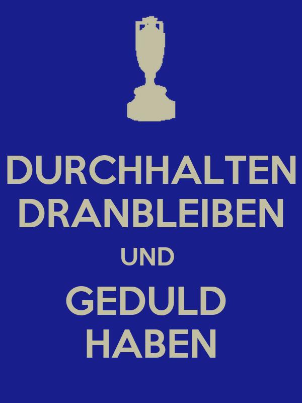 DURCHHALTEN DRANBLEIBEN UND GEDULD HABEN Poster | perry