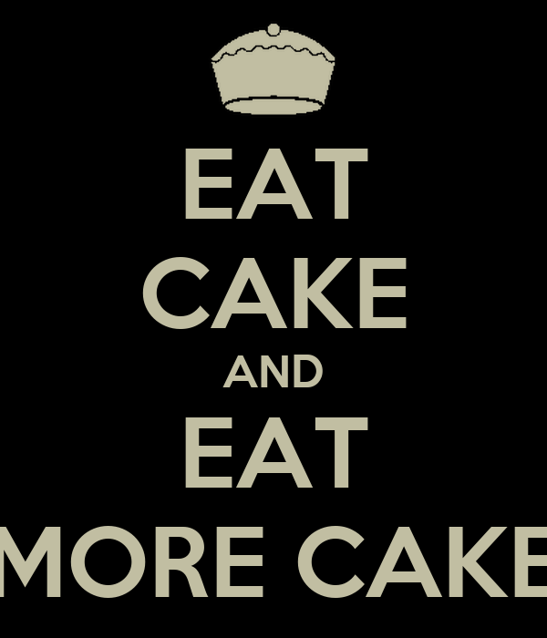 EAT CAKE AND EAT MORE CAKE Poster OLIMAR Keep Calm-o-Matic