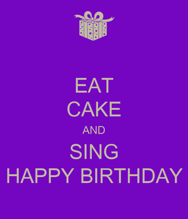 EAT CAKE AND SING HAPPY BIRTHDAY